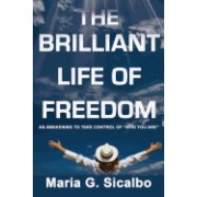 The Brilliant Life of Freedom: An Awakening to Take Control of Who You Are