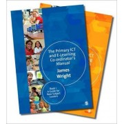 The Complete Primary ICT & E-Learning Co-Ordinator's Manual Kit by James Wright