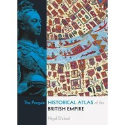 The Penguin Historical Atlas of the British Empire by Nigel Dalziel