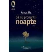 Sa nu pronunti Noapte - Amos Oz