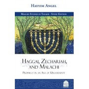Haggai, Zechariah, and Malachi: Prophecy in an Age of Uncertainty