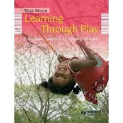 Learning Through Play, for Babies, Toddlers and Young Children by Tina Bruce