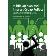 Public Opinion and Interest Group Politics. South Africa's Missing Links? by Heather A. Thuynsma