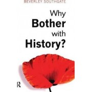 Why Bother with History? by Beverley C. Southgate