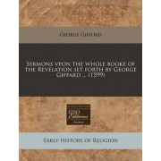 Sermons Vpon the Whole Booke of the Revelation Set Forth by George Giffard ... (1599) by George Gifford