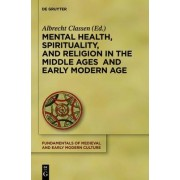 Mental Health, Spirituality, and Religion in the Middle Ages and Early Modern Age by Albrecht Classen