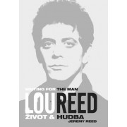 Lou Reed: Waiting for the Man - Život a hudba(Jeremy Reed)