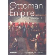 The Ottoman Empire and the World Around it by Suraiya Faroqhi