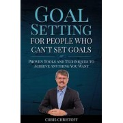Goal Setting for People Who Can't Set Goals by Chris Christoff