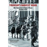 Trudeau's Darkest Hour by Guy Bouthillier