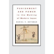 Punishment and Power in the Making of Modern Japan by Daniel V. Botsman