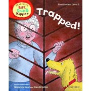 Oxford Reading Tree Read with Biff, Chip, and Kipper: First Stories: Level 5: Trapped! by Roderick Hunt