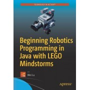 Beginning Robotics Programming in Java with Lego Mindstorms