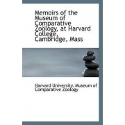 Memoirs of the Museum of Comparative Zoology, at Harvard College, Cambridge, Mass by University Museum of Comparative Zoolog