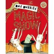 The Bad Bunnies' Magic Show by Mini Grey