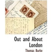 Out and about London by Thomas Burke