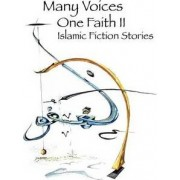 Many Voices, One Faith II - Islamic Fiction Stories by Islamic Writers Alliance