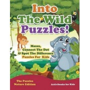 Into the Wild Puzzles! Mazes, Connect the Dot & Spot the Difference Puzzles for Kids - The Puzzles Nature Edition by Activibooks For Kids