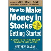 How to Make Money in Stocks Getting Started: A Guide to Putting CAN SLIM Concepts into Action by William J. O'Neil