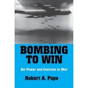Bombing to Win by Robert A. Pape