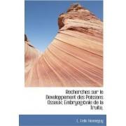 Recherches Sur Le Developpement Des Poissons Osseux; Embryog Nie de La Truite. by L Felix Henneguy