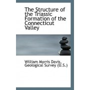 The Structure of the Triassic Formation of the Connecticut Valley by Geological Survey (U S ) Morris Davis