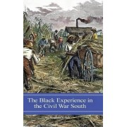 The Black Experience in the Civil War South by Stephen V. Ash