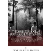 The 2004 Indian Ocean Earthquake and Tsunami by Charles River Editors