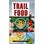 Trail Food: Drying and Cooking Food for Backpacking and Paddling by Alan S. Kesselheim