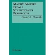 Matrix Algebra from a Statistician's Perspective by D.A. Harville