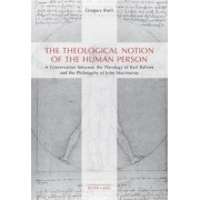 The Theological Notion of The Human Person by Gregory Brett