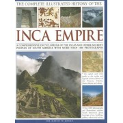 The Complete Illustrated History of the Inca Empire: A Comprehensive Encyclopedia of the Incas and Other Ancient Peoples of South America, with More T, Hardcover