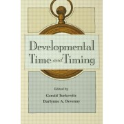 Developmental Time and Timing by Gerald Turkewitz