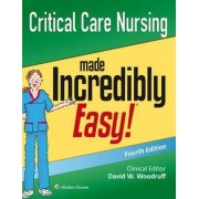Critical Care Nursing Made Incredibly Easy! by Lippincott Williams & Wilkins