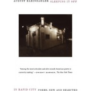 Sleeping It Off in Rapid City by August Kleinzahler