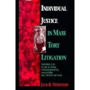 Individual Justice in Mass Tort Litigations by Jack B. Weinstein