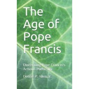 The Age of Pope Francis: Decerning Pope Francis's Actions Poetically