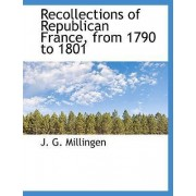 Recollections of Republican France, from 1790 to 1801 by J G Millingen