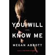 You Will Know Me: A Gripping Novel of Stylish Psychological Suspense by Megan Abbott