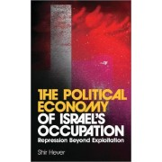 The Political Economy of Israel's Occupation by Shir Hever