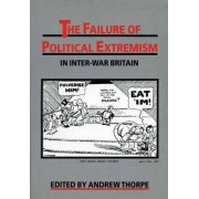 The Failure of Political Extremism in Inter-war Britain by Andrew Thorpe