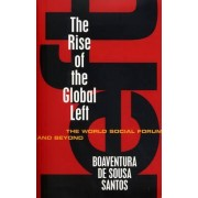 The Rise of the Global Left by Boaventura De Sousa Santos