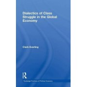 Dialectics of Class Struggle in the Global Economy by Clark Everling