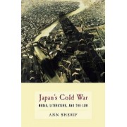 Japan's Cold War by Ann Sherif