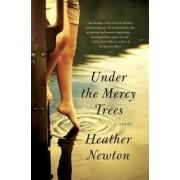 Under the Mercy Trees: A Novel by Heather Newton