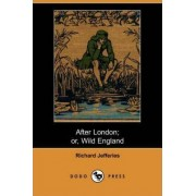 After London; Or Wild England (Dodo Press) by Richard Jefferies