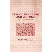 Ceramic Processing and Sintering by Mohamed N. Rahaman