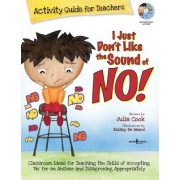 I Just Don't Like the Sound of No!: Activity Guide for Teachers [With CDROM]