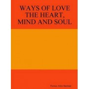 Ways of Love the Heart, Mind and Soul by Thomas Allen Bateham