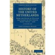 History of the United Netherlands 4 Volume Set by John Lothrop Motley